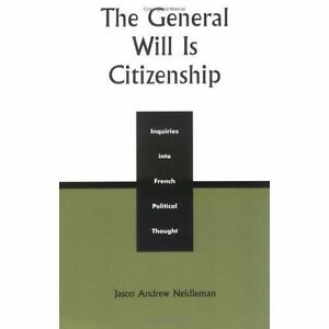 The-General-Will-is-Citizenship-Inquiries-into-French-Political-Thought-Neidle