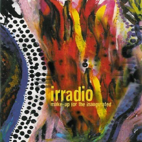 Irradio - Make-Up for the Inaugurated [New CD]