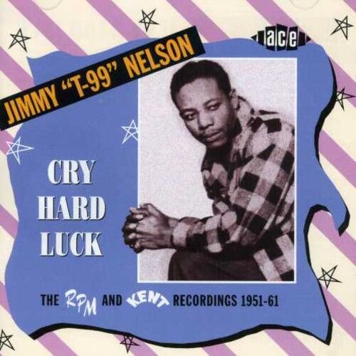 Jimmy Nelson, Jimmy - Cry Hard Luck: RPM & Kent Recordings 1951-61 [New CD]