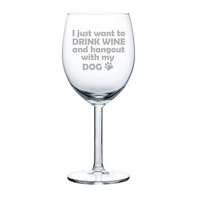 Wine Glass Goblet White or Red Wine 10oz Funny Drink wine and hang out with dog