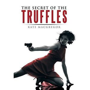 The Secret of the Truffles by MacGregor, Kate