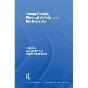 Young People, Physical Activity and the Everyday (International-ExLibrary