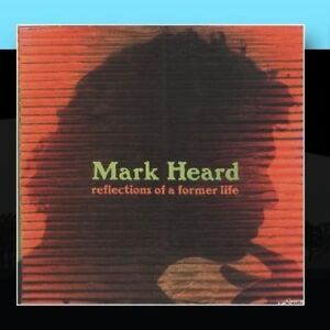 Mark Heard  - Reflections of a Former Life - CD - Brand New