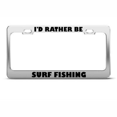 I'D RATHER BE SURF FISHING License Plate Frame Tag Holder (Fishing License Plate Frame)