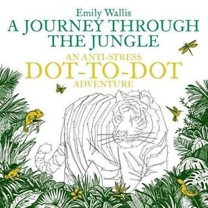 A Journey Through the Jungle: Anti-Stress Dot-to-Dot by Emily Wallis...