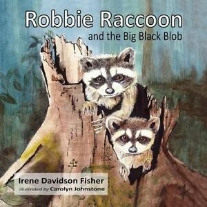 Robbie Raccoon and the Big Black Blob by Fisher, Irene Davidson -Paperback