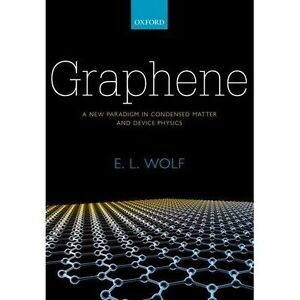 Graphene: A New Paradigm in Condensed Matter and Device Physics by E. L. Wolf...