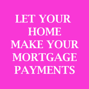 Let Your Home Make Your Mortgage Payments!