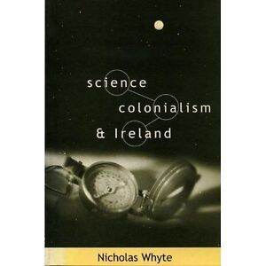 Science Colonialism and Ireland OP Irish Cultural Studies by Whyte Nichol - Hertfordshire, United Kingdom - Science Colonialism and Ireland OP Irish Cultural Studies by Whyte Nichol - Hertfordshire, United Kingdom