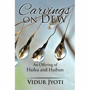 Carvings on Dew: An Offering of Haiku and Haibun