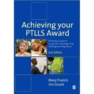 Achieving Your PTLLS Award: A Practical Guide to Successful Teaching in the...
