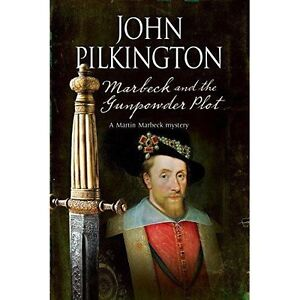 Marbeck and the Gunpowder Plot: A 17th Century Historical Mystery by John...