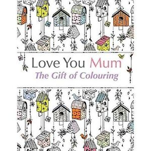 Love You Mum The Gift Of Colouring The perfect antistress colouring book for - Rossendale, United Kingdom - Love You Mum The Gift Of Colouring The perfect antistress colouring book for - Rossendale, United Kingdom