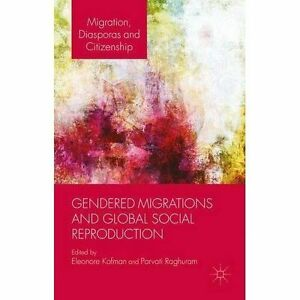 Gendered Migrations and Global Social Reproduction (Migration, Diasporas and Cit
