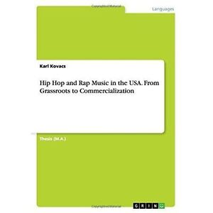 Hip Hop and Rap Music in the USA. From Grassroots to Commercialization by Kovac