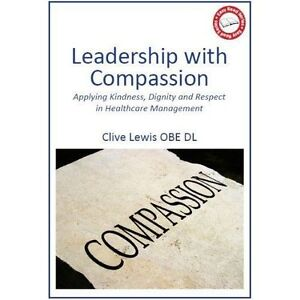 Leadership with Compassion: Applying Kindness, Dignity and Respect in Healthcare