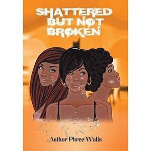 Shattered But Not Broken by Walls, Phree