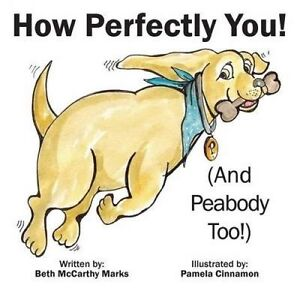 How Perfectly You!: (And Peabody Too!) by Marks, Beth McCarthy 9780993862700