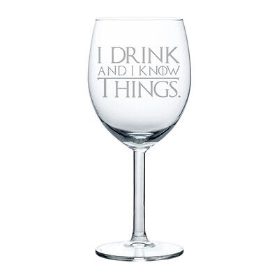 Wine Glass Goblet White or Red Wine 10oz Funny I Drink And I Know Things