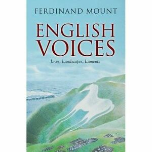English Voices: Lives, Landscapes, Laments, Mount, Ferdinand, Good, Hardcover