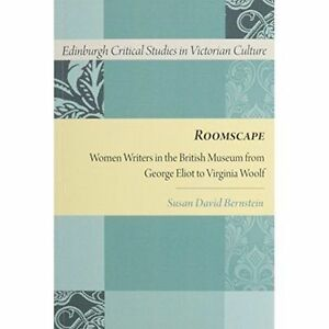 Roomscape: Women Writers in the British Museum from George Eliot to Virginia...