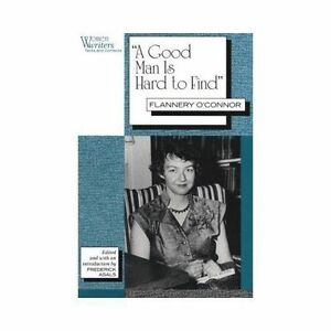 an overview of the irony in the novel a good man is hard to find by flannery oconnor A good man is hard to findand write about ravi b lucas april 18, 2000 a good man is hard to find the story of a good man is hard to find by flannery oconnor.