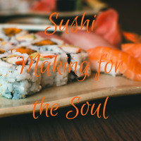 SUSHI MAKING FOR THE SOUL - AT HAUTE GOAT