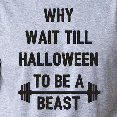 WHY WAIT TILL HALLOWEEN to be a BEAST funny gym lifting weights workout T-Shirt