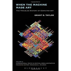 When the Machine Made Art: The Troubled History of Computer Art by Grant D....