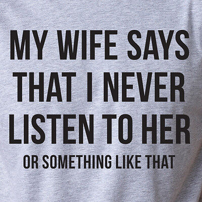 My Wife Says I Never Listen To Her Funny Husband Valentines Day Gift T Shirt