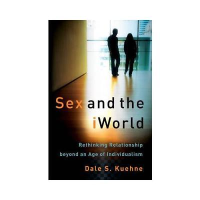 Sex and the iWorld by Dale S Kuehne