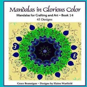 Mandalas in Glorious Color Book 14 Mandalas for Crafting Art by Brannigan Grace