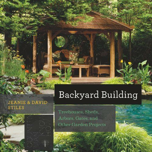 Backyard Building: Treehouses,Sheds,Arbors,Gates++ by Jeanie & David Stiles pb