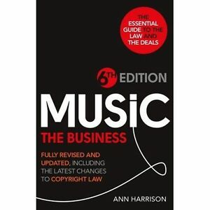 Music: The Business: Fully Revised and Updated, Including the Latest Changes to…
