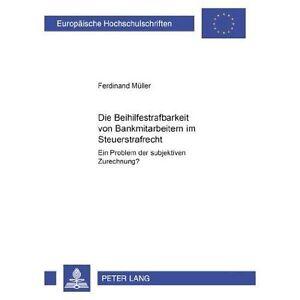 Die Beihilfestrafbarkeit Von Bankmitarbeitern Im Steuerstrafrecht - Ein...