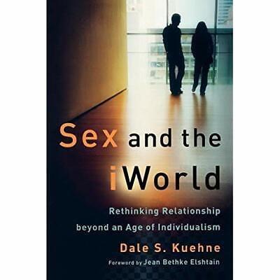 Sex and the IWorld: Rethinking Relationship Beyond an A - Paperback NEW Kuehne,