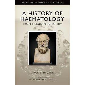 A History of Haematology: From Herodotus to HIV by Shaun R. McCann (Hardback,...