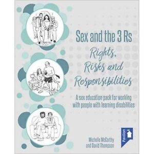 Sex and the 3 Rs Rights, Risks and Responsiblities: A Sex Education Resource for