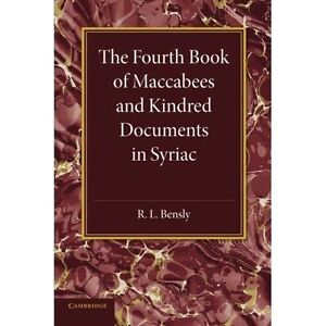 The Fourth Book of Maccabees and Kindred Documents in Syriac by Bensly, R. L.