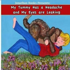My Tummy Has a Headache and My Eyes Are Leaking by Hopkins, Judy -Paperback