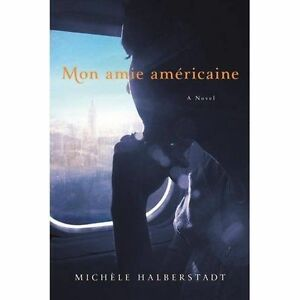 Mon amie americaine : A Novel on the Nature of Friendship, Bruce Benderson, Mich