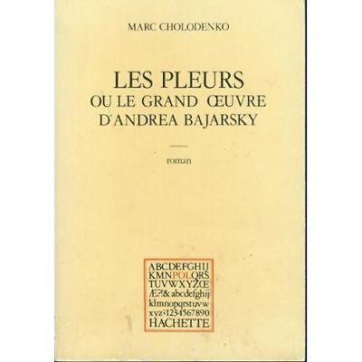 Les pleurs ou le grand oeuvre d' Andrea Bajarsky : roman Marc Cholodenko