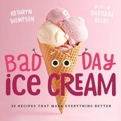 Bad Day Ice Cream: 50 Recipes That Make Everything Better by Barbara Beery: