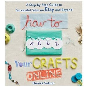 NEW How To Sell Your Crafts Online - Sutton, Derrick