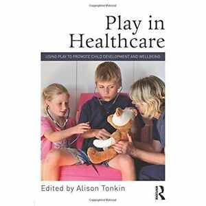 Play in Healthcare: Using Play to Promote Child Development and Wellbeing by Tay