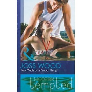 Too Much of a Good Thing? by Joss Wood (Paperback, 2013)
