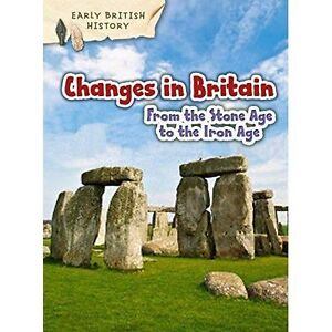 Changes in Britain from the Stone Age to the Iron Age (Early British History),Th