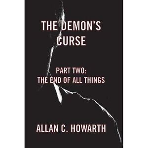The Demon's Curse Part Two: The End of All Things by Howarth, Allan C.