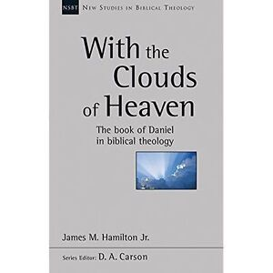 With the Clouds of Heaven: The Book of Daniel in Biblical Theology by James...