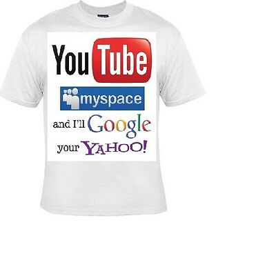 Youtube Myspace And Ill Google Your Yahoo T Shirts Tees Cool Gift Funny